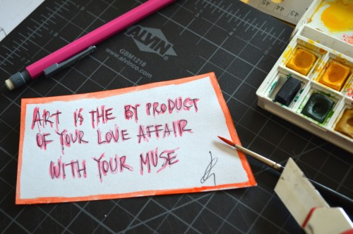 Art is the byproduct of your Love affair with your Muse